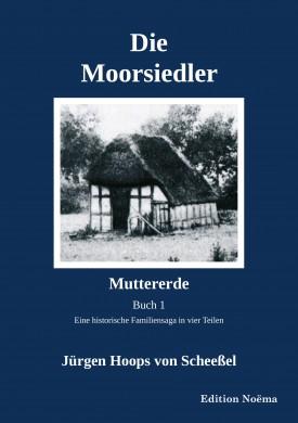 Die Moorsiedler. Buch 1: Muttererde