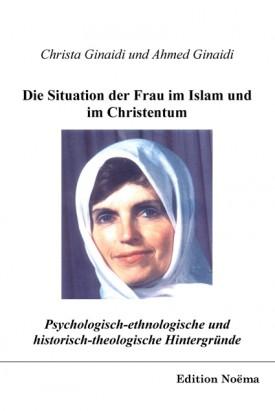 Psychologisch-ethnologische und historisch-theologische Hintergründe für die Situation der Frau im Islam und im Christentum